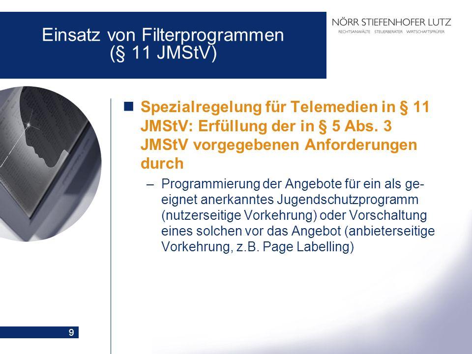 9 Einsatz von Filterprogrammen (§ 11 JMStV) Spezialregelung für Telemedien in § 11 JMStV: Erfüllung der in § 5 Abs. 3 JMStV vorgegebenen Anforderungen