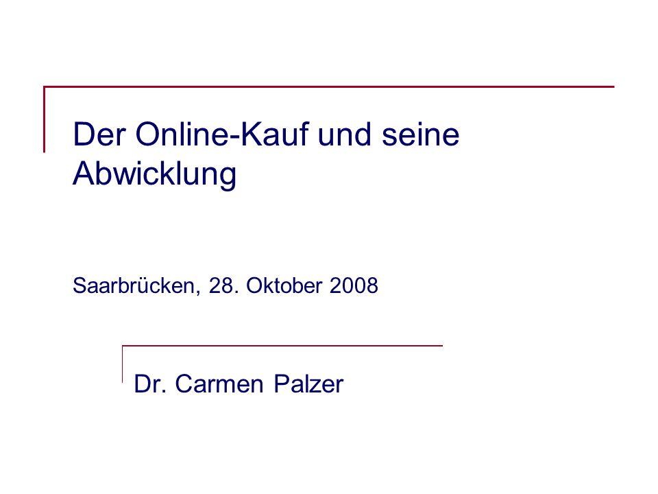 Der Online-Kauf und seine Abwicklung Saarbrücken, 28. Oktober 2008 Dr. Carmen Palzer