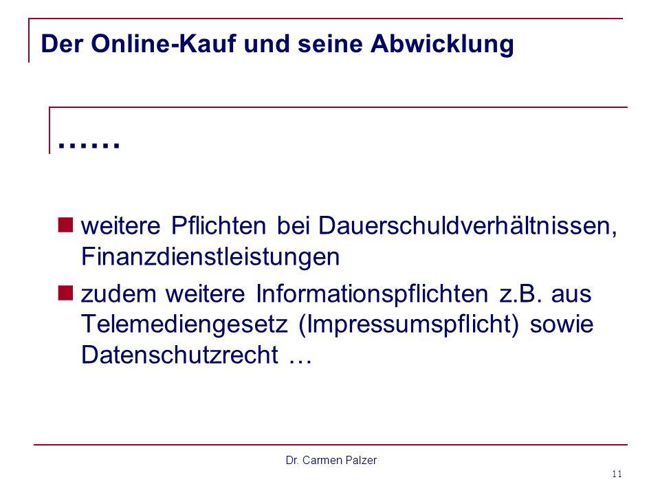 Dr. Carmen Palzer 11 Der Online-Kauf und seine Abwicklung …… weitere Pflichten bei Dauerschuldverhältnissen, Finanzdienstleistungen zudem weitere Info