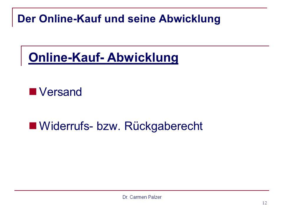 Dr. Carmen Palzer 12 Der Online-Kauf und seine Abwicklung Online-Kauf- Abwicklung Versand Widerrufs- bzw. Rückgaberecht