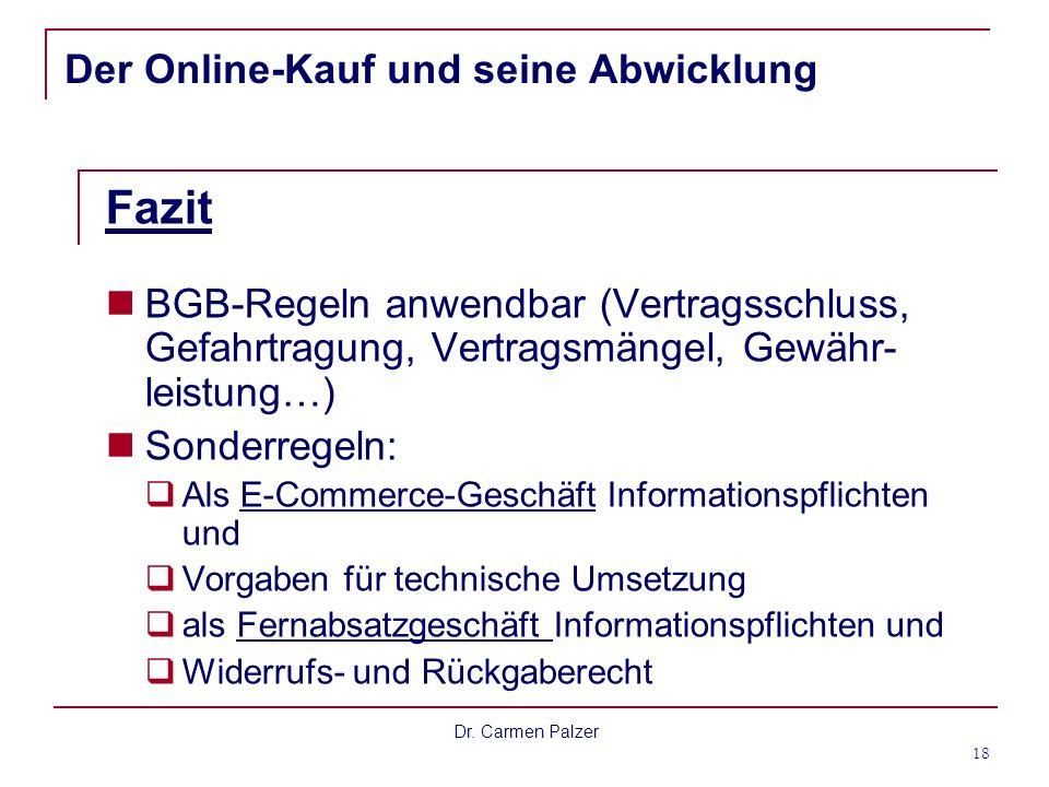 Dr. Carmen Palzer 18 Der Online-Kauf und seine Abwicklung Fazit BGB-Regeln anwendbar (Vertragsschluss, Gefahrtragung, Vertragsmängel, Gewähr- leistung