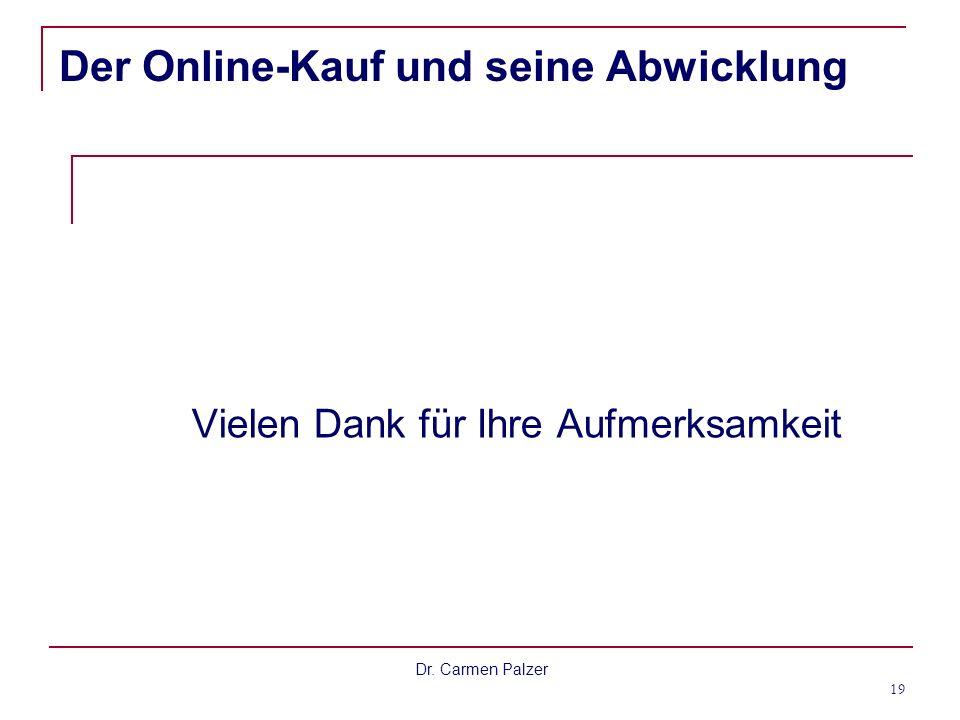 Dr. Carmen Palzer 19 Der Online-Kauf und seine Abwicklung Vielen Dank für Ihre Aufmerksamkeit