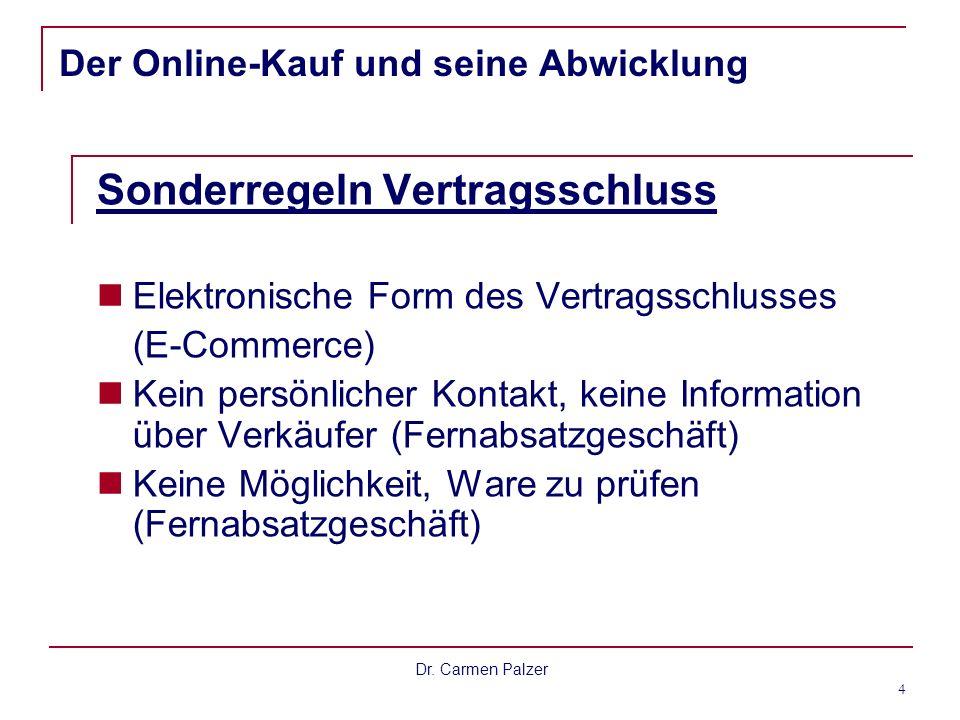 Dr. Carmen Palzer 4 Der Online-Kauf und seine Abwicklung Sonderregeln Vertragsschluss Elektronische Form des Vertragsschlusses (E-Commerce) Kein persö