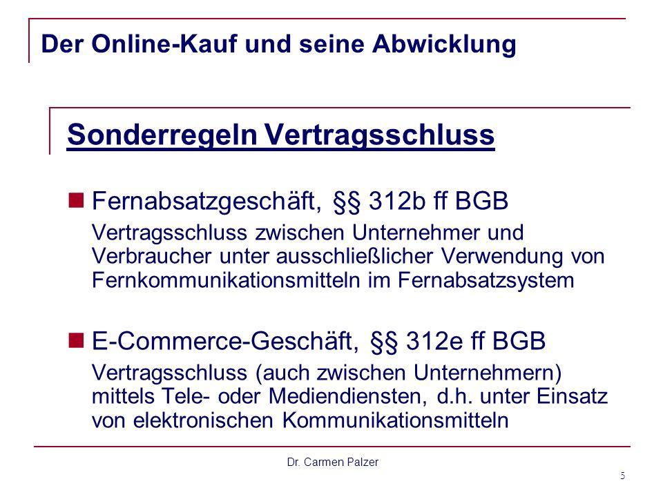 Dr. Carmen Palzer 5 Der Online-Kauf und seine Abwicklung Sonderregeln Vertragsschluss Fernabsatzgeschäft, §§ 312b ff BGB Vertragsschluss zwischen Unte