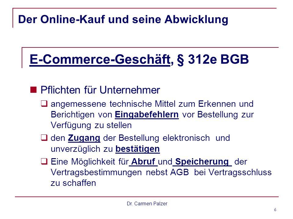 Dr. Carmen Palzer 6 Der Online-Kauf und seine Abwicklung E-Commerce-Geschäft, § 312e BGB Pflichten für Unternehmer angemessene technische Mittel zum E