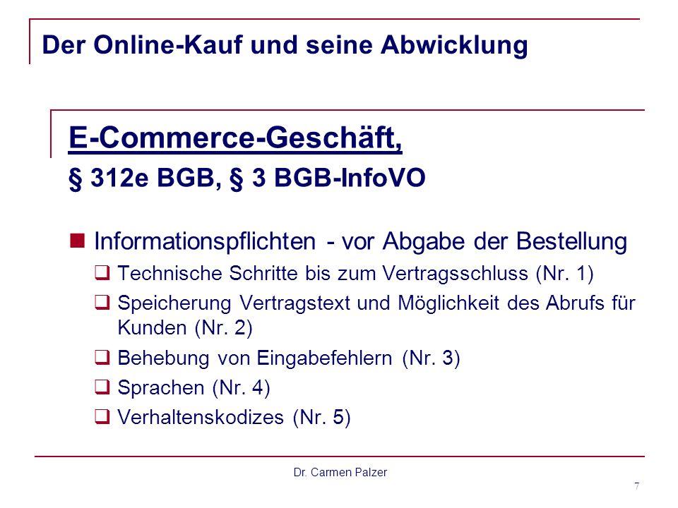 Dr. Carmen Palzer 7 Der Online-Kauf und seine Abwicklung E-Commerce-Geschäft, § 312e BGB, § 3 BGB-InfoVO Informationspflichten - vor Abgabe der Bestel