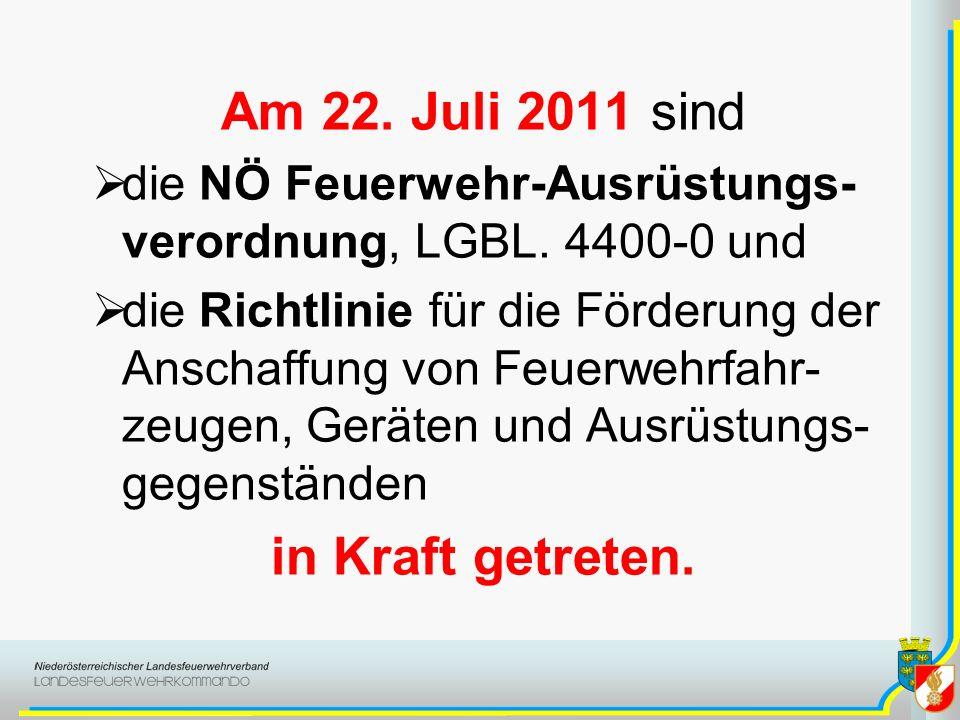 Am 22. Juli 2011 sind die NÖ Feuerwehr-Ausrüstungs- verordnung, LGBL. 4400-0 und die Richtlinie für die Förderung der Anschaffung von Feuerwehrfahr- z