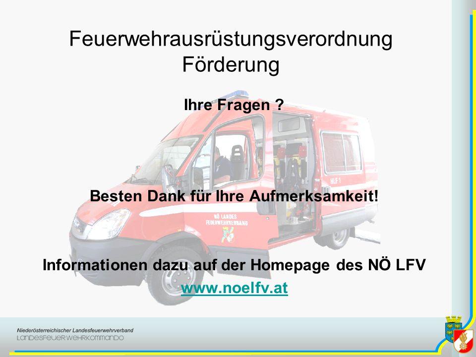 Feuerwehrausrüstungsverordnung Förderung Ihre Fragen ? Besten Dank für Ihre Aufmerksamkeit! Informationen dazu auf der Homepage des NÖ LFV www.noelfv.