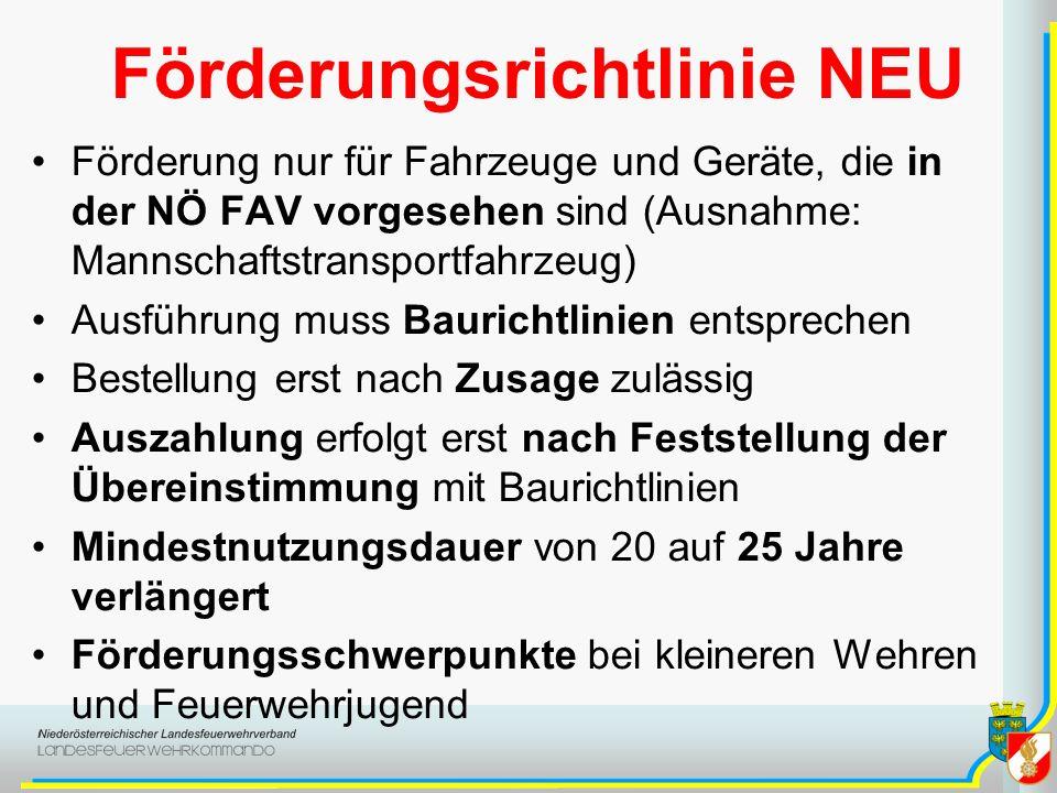 Förderungsrichtlinie NEU Förderung nur für Fahrzeuge und Geräte, die in der NÖ FAV vorgesehen sind (Ausnahme: Mannschaftstransportfahrzeug) Ausführung