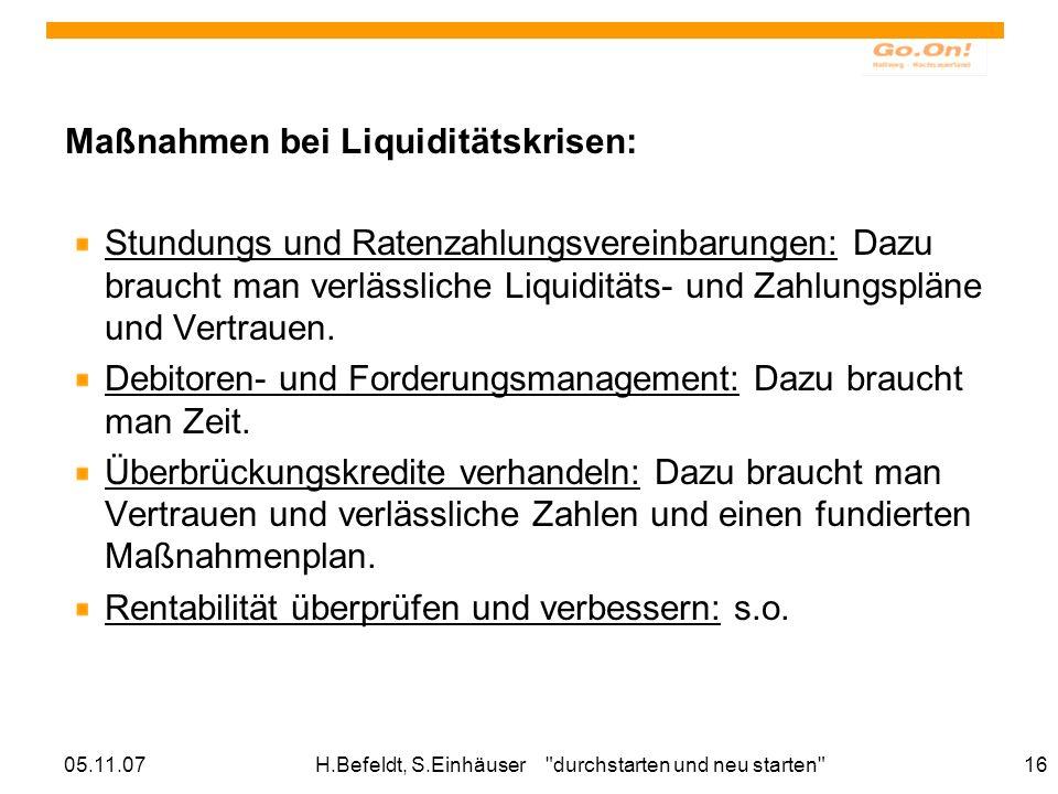 05.11.07H.Befeldt, S.Einhäuser durchstarten und neu starten 16 Maßnahmen bei Liquiditätskrisen: Stundungs und Ratenzahlungsvereinbarungen: Dazu braucht man verlässliche Liquiditäts- und Zahlungspläne und Vertrauen.