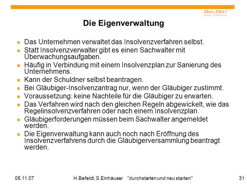 05.11.07H.Befeldt, S.Einhäuser durchstarten und neu starten 31 Die Eigenverwaltung Das Unternehmen verwaltet das Insolvenzverfahren selbst.