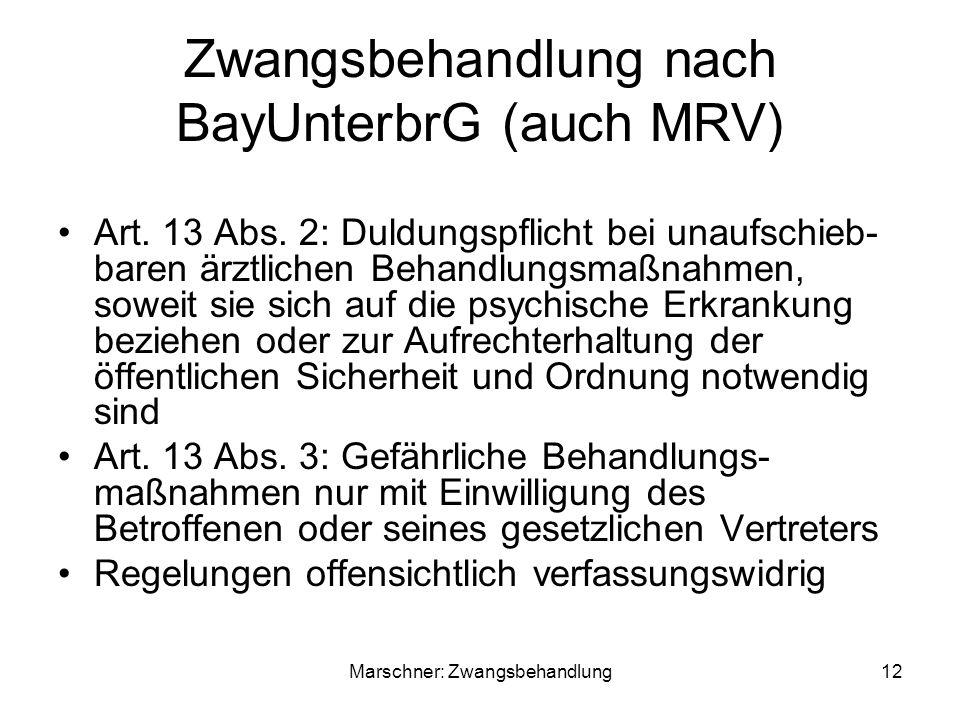 Zwangsbehandlung nach BayUnterbrG (auch MRV) Art. 13 Abs. 2: Duldungspflicht bei unaufschieb- baren ärztlichen Behandlungsmaßnahmen, soweit sie sich a