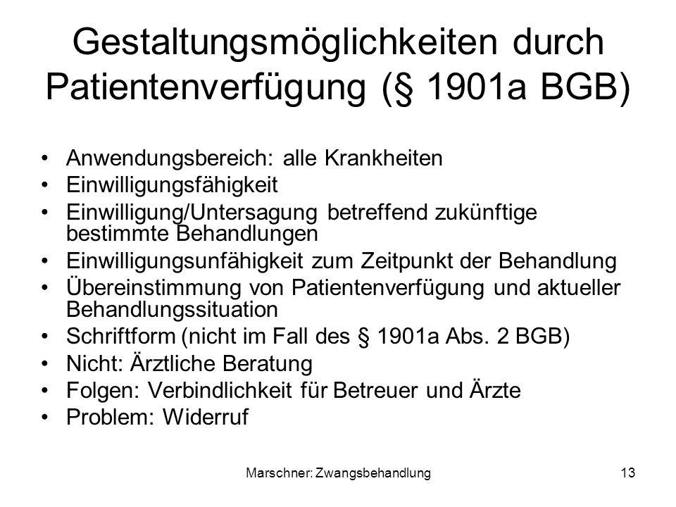 Gestaltungsmöglichkeiten durch Patientenverfügung (§ 1901a BGB) Anwendungsbereich: alle Krankheiten Einwilligungsfähigkeit Einwilligung/Untersagung betreffend zukünftige bestimmte Behandlungen Einwilligungsunfähigkeit zum Zeitpunkt der Behandlung Übereinstimmung von Patientenverfügung und aktueller Behandlungssituation Schriftform (nicht im Fall des § 1901a Abs.