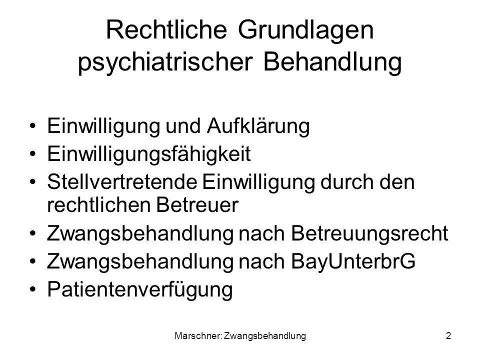 Rechtliche Grundlagen psychiatrischer Behandlung Einwilligung und Aufklärung Einwilligungsfähigkeit Stellvertretende Einwilligung durch den rechtlichen Betreuer Zwangsbehandlung nach Betreuungsrecht Zwangsbehandlung nach BayUnterbrG Patientenverfügung 2Marschner: Zwangsbehandlung