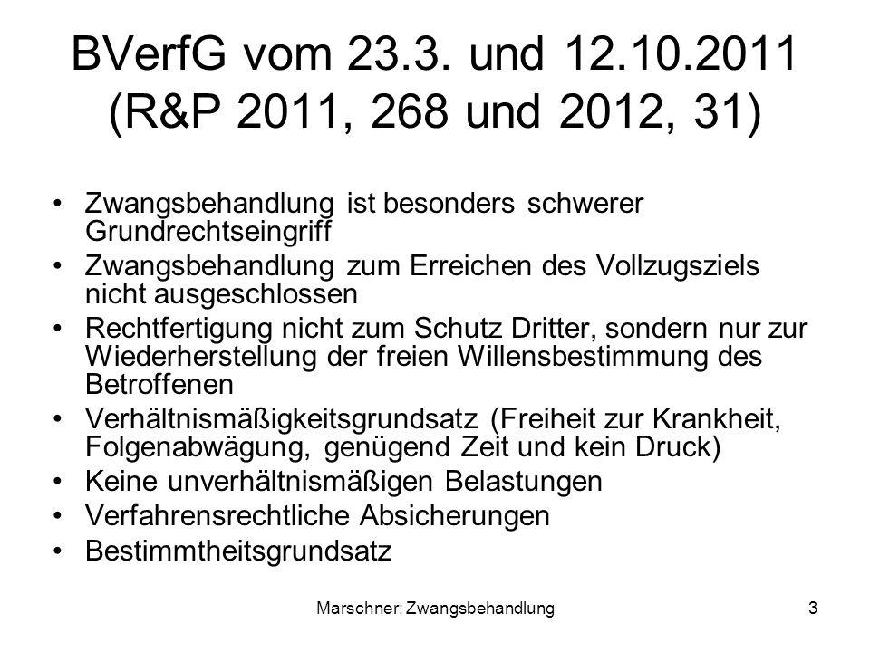 BVerfG vom 23.3. und 12.10.2011 (R&P 2011, 268 und 2012, 31) Zwangsbehandlung ist besonders schwerer Grundrechtseingriff Zwangsbehandlung zum Erreiche