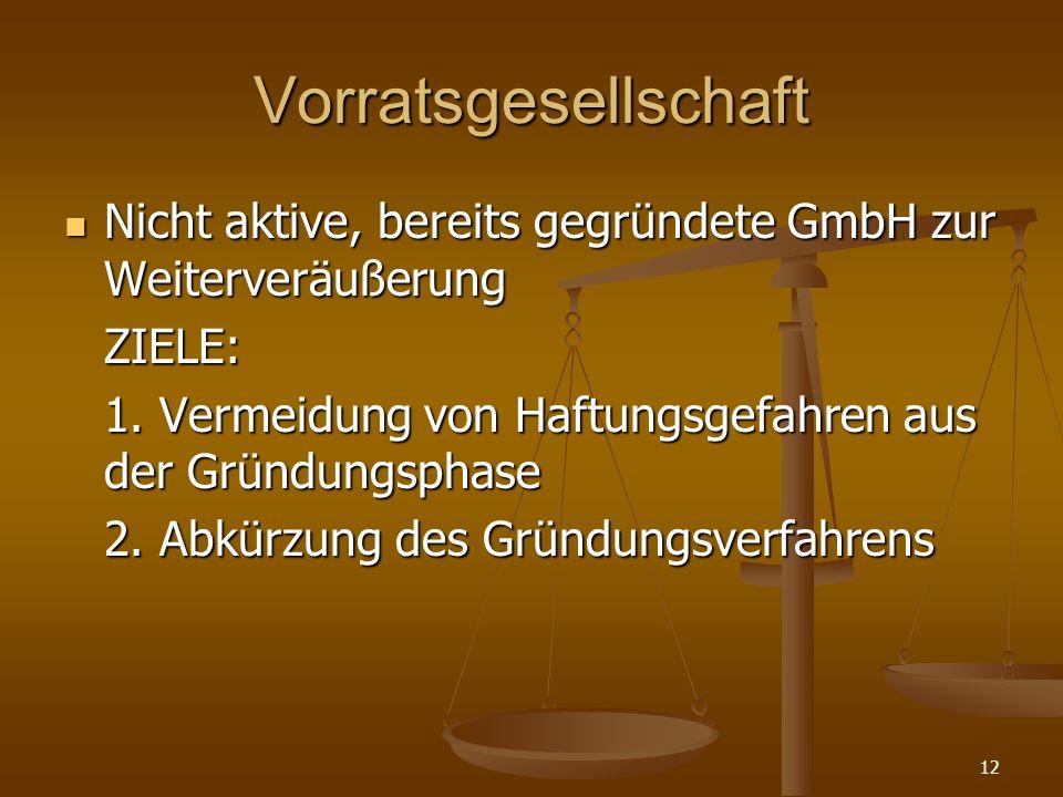 12 Vorratsgesellschaft Nicht aktive, bereits gegründete GmbH zur Weiterveräußerung Nicht aktive, bereits gegründete GmbH zur WeiterveräußerungZIELE: 1