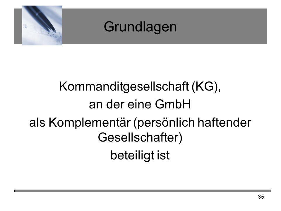 35 Grundlagen Kommanditgesellschaft (KG), an der eine GmbH als Komplementär (persönlich haftender Gesellschafter) beteiligt ist