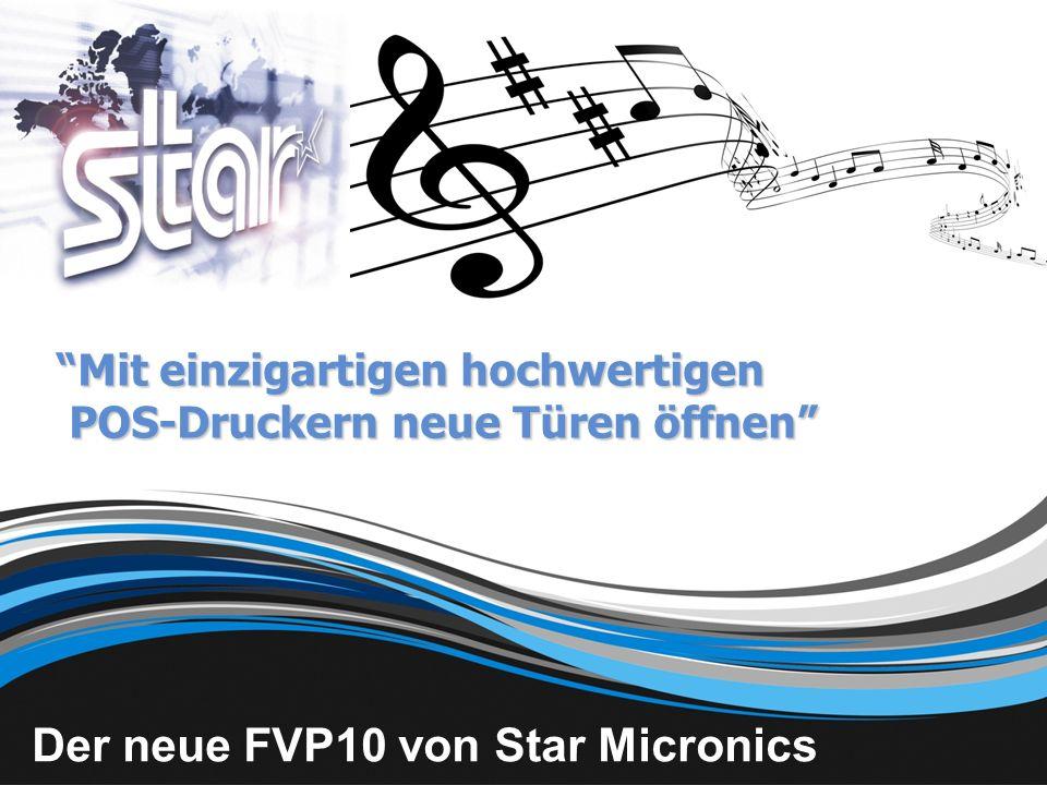 Mit einzigartigen hochwertigen POS-Druckern neue Türen öffnen Der neue FVP10 von Star Micronics