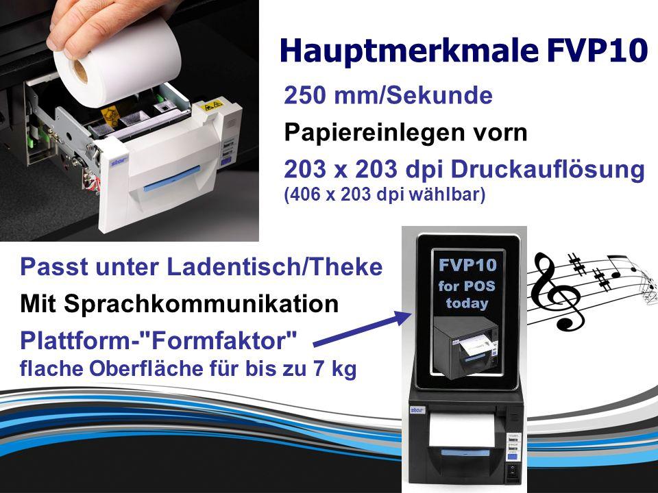 Passt unter Ladentisch/Theke Mit Sprachkommunikation Plattform- Formfaktor flache Oberfläche für bis zu 7 kg Hauptmerkmale FVP10 250 mm/Sekunde Papiereinlegen vorn 203 x 203 dpi Druckauflösung (406 x 203 dpi wählbar)