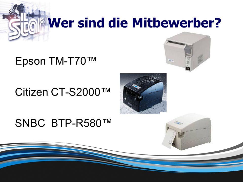 Wer sind die Mitbewerber? Epson TM-T70 Citizen CT-S2000 SNBC BTP-R580