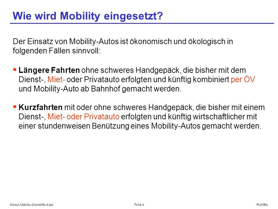 Modul-Mobility-Grundinfo-d.pptFolie 4RUMBA Wie wird Mobility eingesetzt? Der Einsatz von Mobility-Autos ist ökonomisch und ökologisch in folgenden Fäl