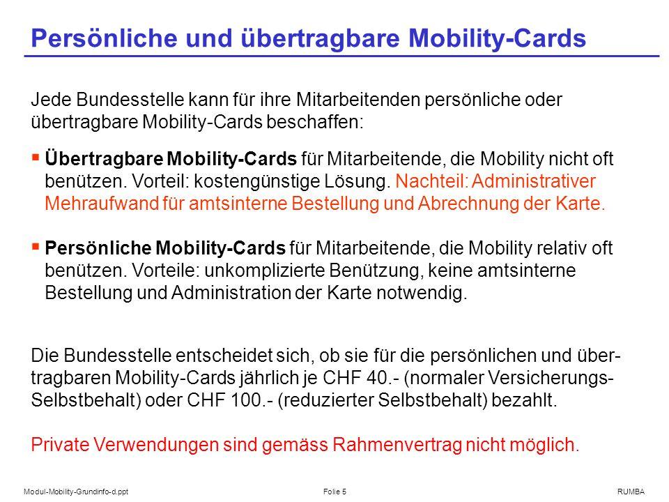 Modul-Mobility-Grundinfo-d.pptFolie 5RUMBA Persönliche und übertragbare Mobility-Cards Jede Bundesstelle kann für ihre Mitarbeitenden persönliche oder übertragbare Mobility-Cards beschaffen: Übertragbare Mobility-Cards für Mitarbeitende, die Mobility nicht oft benützen.