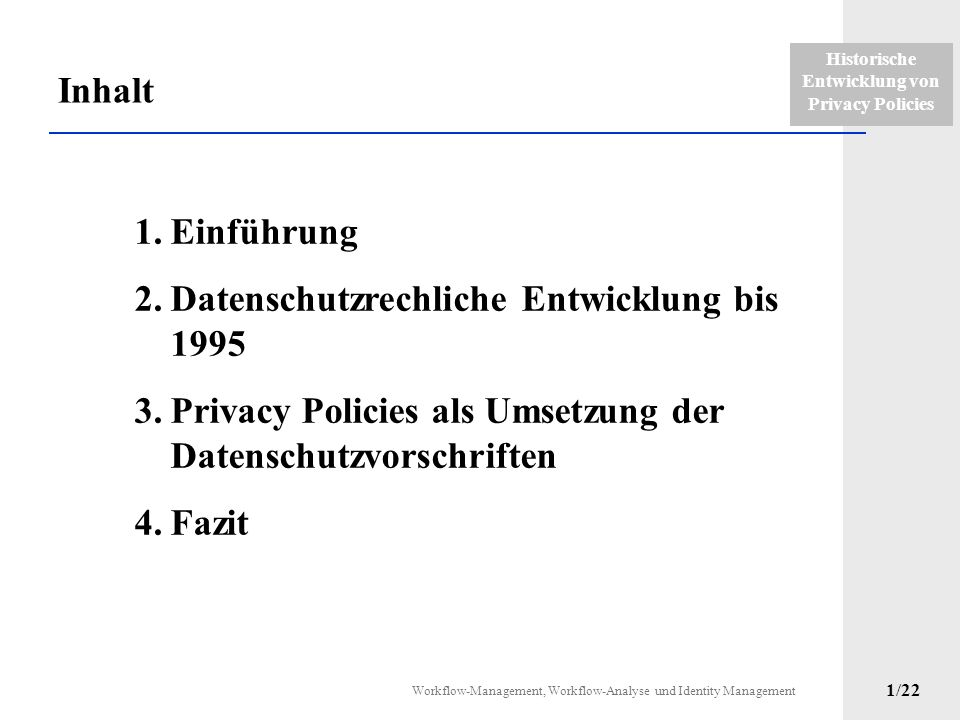 Historische Entwicklung von Privacy Policies Seminar Workflow-Management, Workflow-Analyse und Identity Management Autor: Maik Schubert Datum: 30.01.2