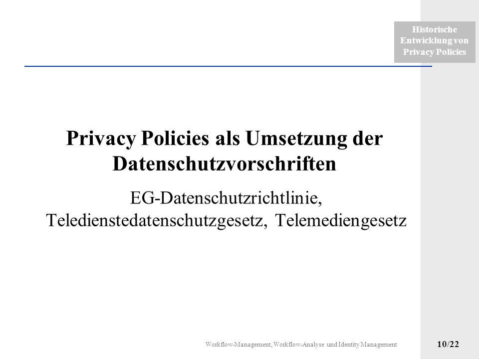 Historische Entwicklung von Privacy Policies Workflow-Management, Workflow-Analyse und Identity Management 9/22 Novellierung Bundesdatenschutzgesetz 1