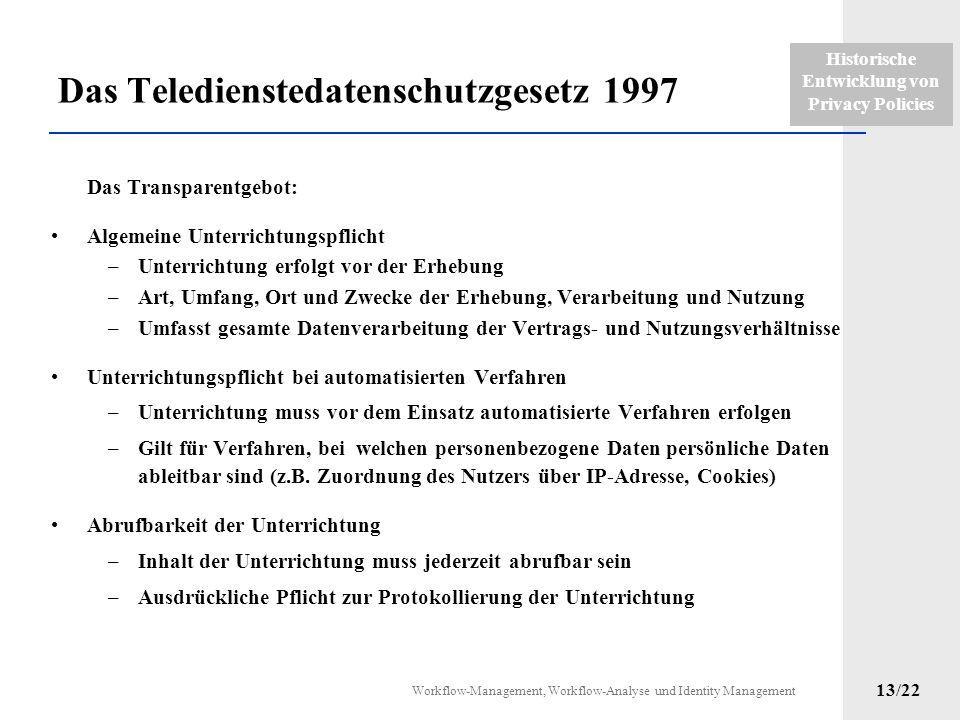 Historische Entwicklung von Privacy Policies Workflow-Management, Workflow-Analyse und Identity Management 12/22 Das Teledienstedatenschutzgesetz TDDS