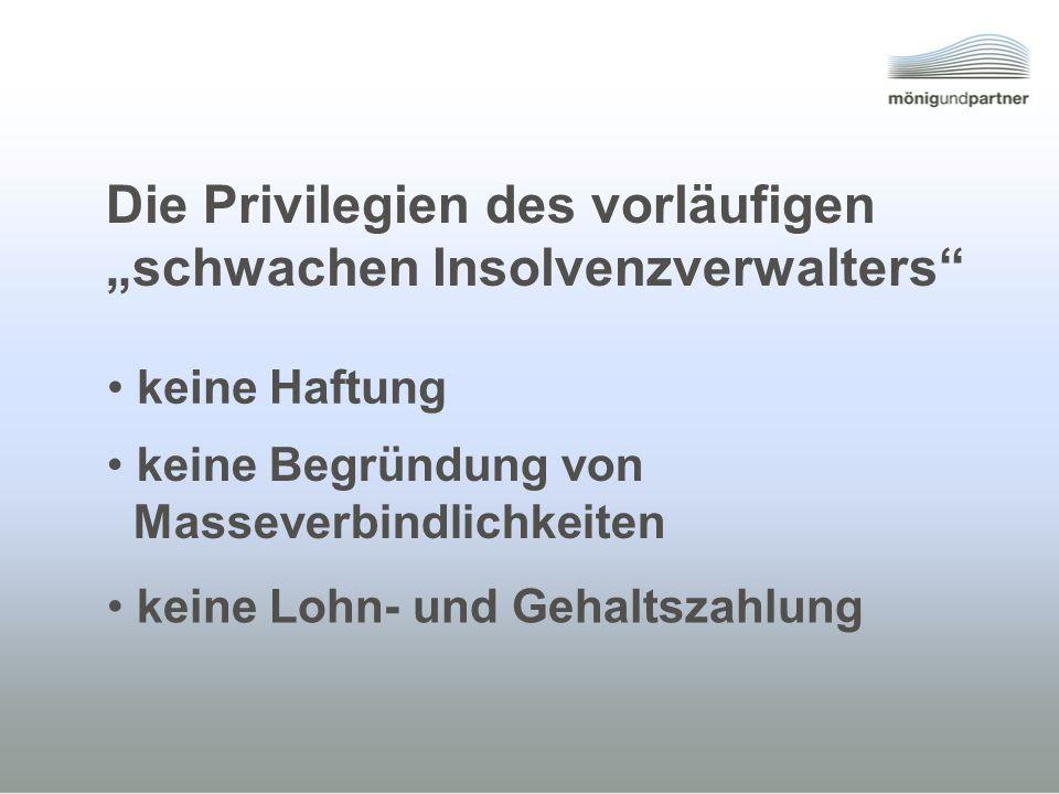 Die Privilegien des vorläufigen schwachen Insolvenzverwalters keine Haftung keine Begründung von Masseverbindlichkeiten keine Lohn- und Gehaltszahlung