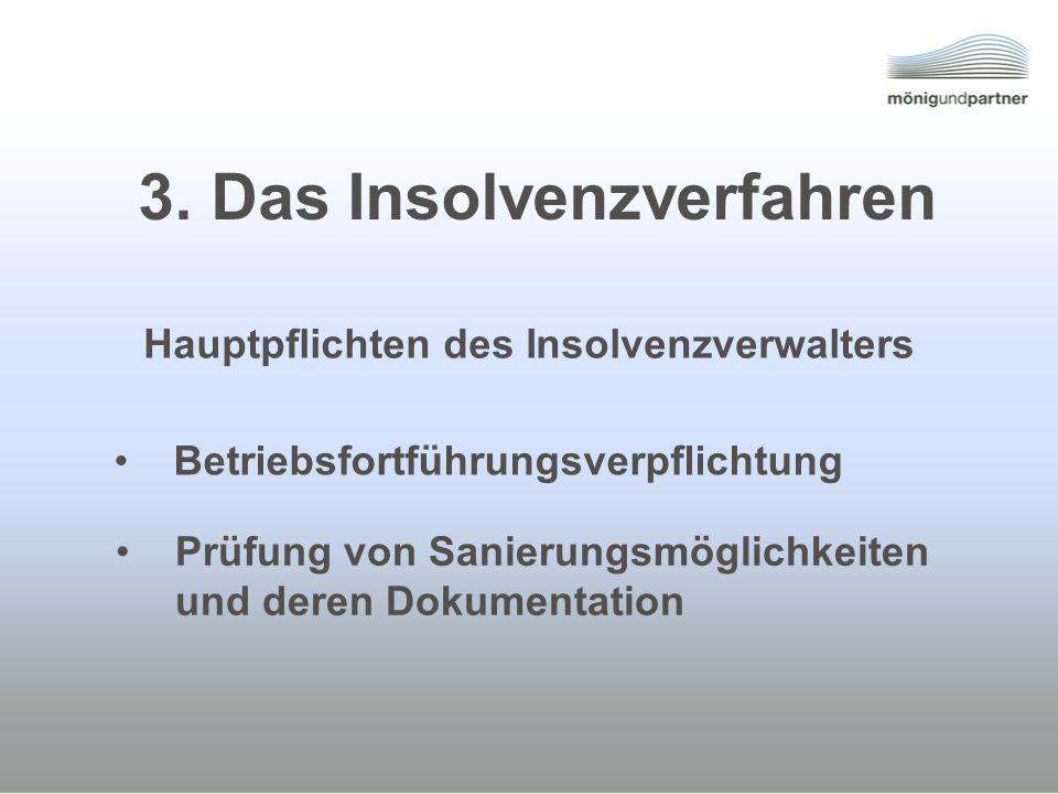 3. Das Insolvenzverfahren Betriebsfortführungsverpflichtung Prüfung von Sanierungsmöglichkeiten und deren Dokumentation Hauptpflichten des Insolvenzve