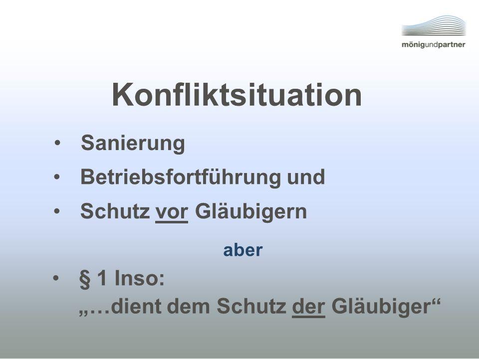 Betriebsfortführung und Schutz vor Gläubigern aber § 1 Inso: …dient dem Schutz der Gläubiger Sanierung Konfliktsituation