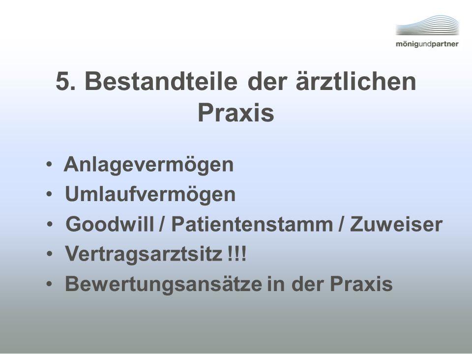 5. Bestandteile der ärztlichen Praxis Bewertungsansätze in der Praxis Vertragsarztsitz !!! Goodwill / Patientenstamm / Zuweiser Umlaufvermögen Anlagev
