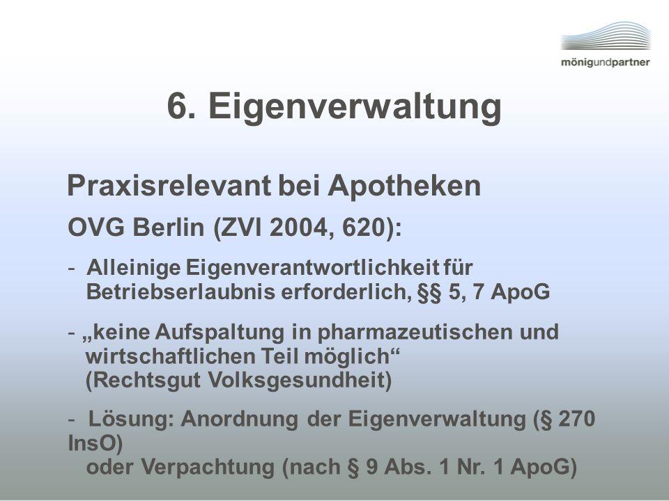 6. Eigenverwaltung Praxisrelevant bei Apotheken - Lösung: Anordnung der Eigenverwaltung (§ 270 InsO) oder Verpachtung (nach § 9 Abs. 1 Nr. 1 ApoG) - k