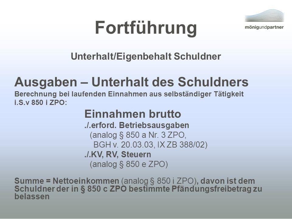 Fortführung Unterhalt/Eigenbehalt Schuldner Ausgaben – Unterhalt des Schuldners Berechnung bei laufenden Einnahmen aus selbständiger Tätigkeit i.S.v 8