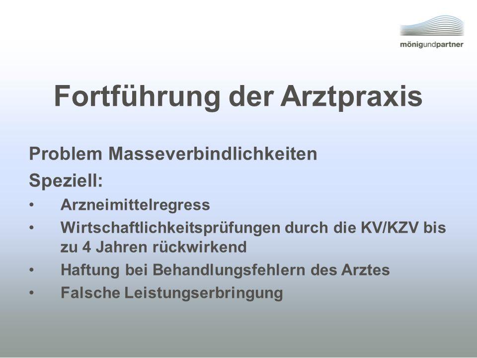 Fortführung der Arztpraxis Problem Masseverbindlichkeiten Speziell: Arzneimittelregress Wirtschaftlichkeitsprüfungen durch die KV/KZV bis zu 4 Jahren