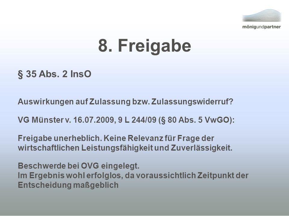 8. Freigabe § 35 Abs. 2 InsO Auswirkungen auf Zulassung bzw. Zulassungswiderruf? VG Münster v. 16.07.2009, 9 L 244/09 (§ 80 Abs. 5 VwGO): Freigabe une