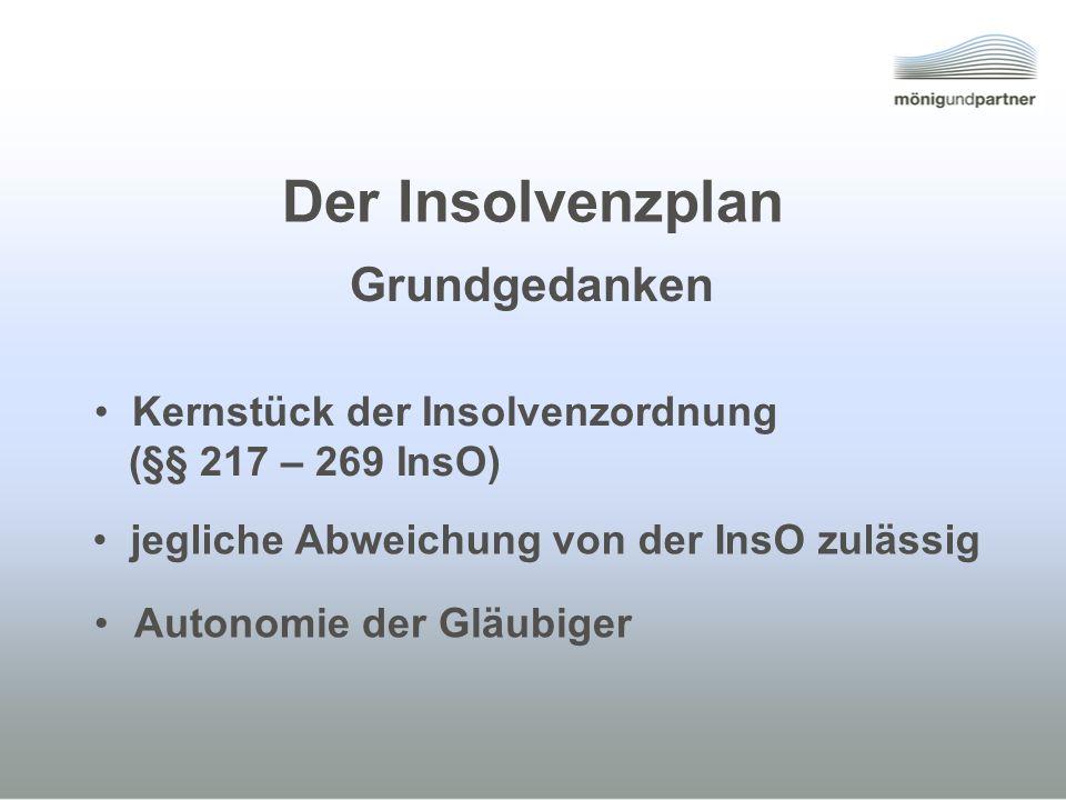 Der Insolvenzplan Autonomie der Gläubiger Grundgedanken Kernstück der Insolvenzordnung (§§ 217 – 269 InsO) jegliche Abweichung von der InsO zulässig