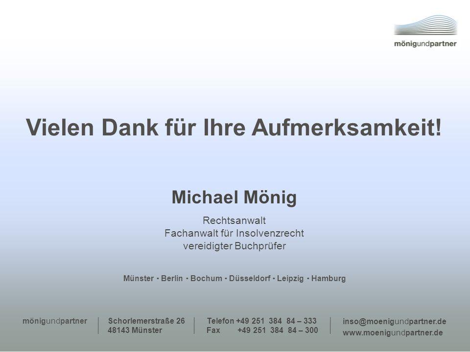 Michael Mönig Rechtsanwalt Fachanwalt für Insolvenzrecht vereidigter Buchprüfer Schorlemerstraße 26 48143 Münster Telefon +49 251 384 84 – 333 Fax +49 251 384 84 – 300 inso@moenigundpartner.de www.moenigundpartner.de mönigundpartner Vielen Dank für Ihre Aufmerksamkeit.