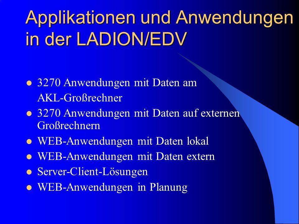 Applikationen und Anwendungen in der LADION/EDV 3270 Anwendungen mit Daten am AKL-Großrechner 3270 Anwendungen mit Daten auf externen Großrechnern WEB-Anwendungen mit Daten lokal WEB-Anwendungen mit Daten extern Server-Client-Lösungen WEB-Anwendungen in Planung