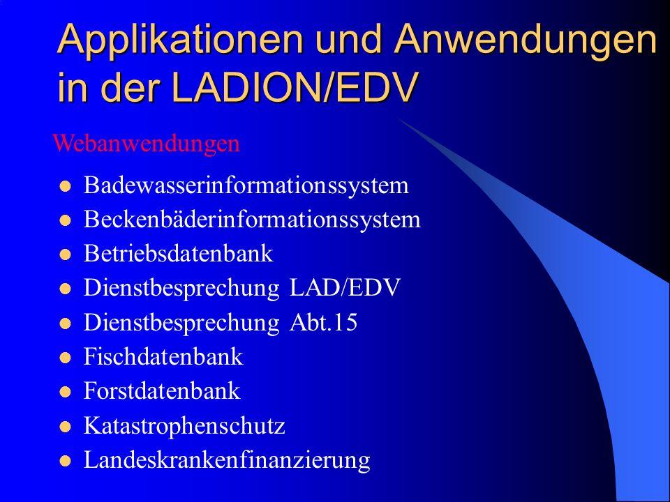 Applikationen und Anwendungen in der LADION/EDV Badewasserinformationssystem Beckenbäderinformationssystem Betriebsdatenbank Dienstbesprechung LAD/EDV