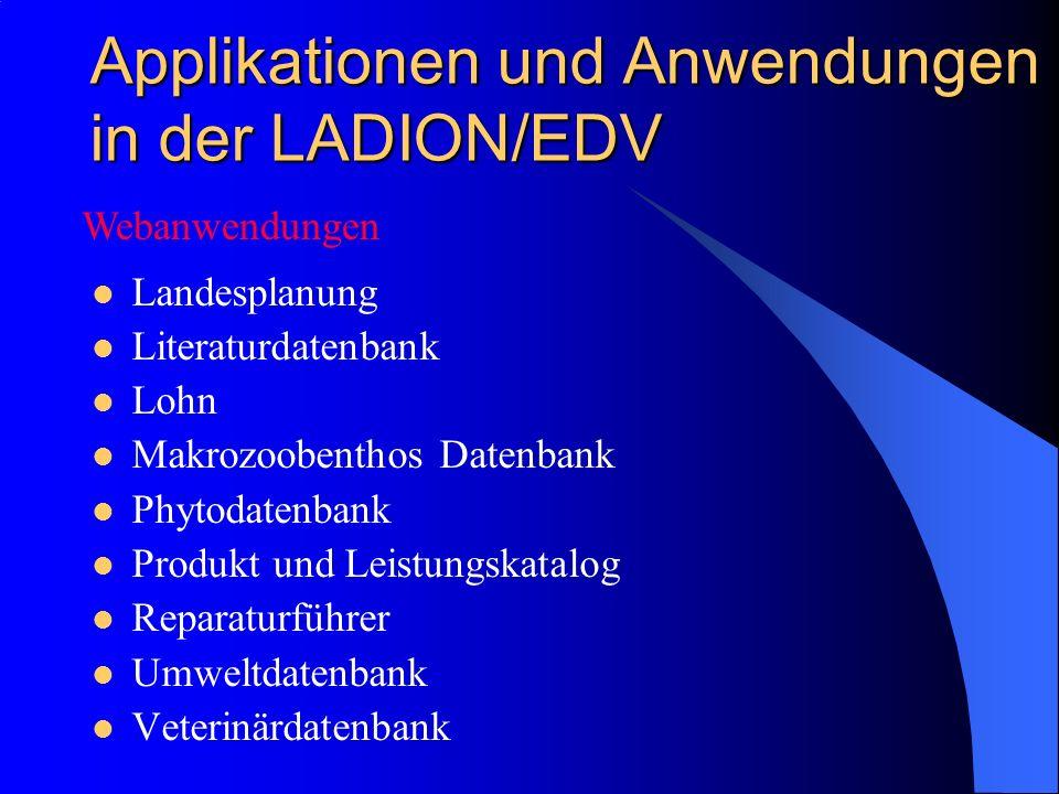 Applikationen und Anwendungen in der LADION/EDV Landesplanung Literaturdatenbank Lohn Makrozoobenthos Datenbank Phytodatenbank Produkt und Leistungskatalog Reparaturführer Umweltdatenbank Veterinärdatenbank Webanwendungen