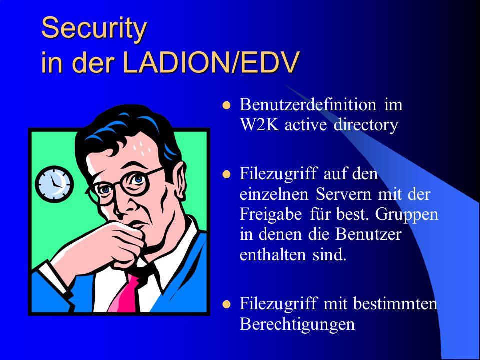 Security in der LADION/EDV Benutzerdefinition im W2K active directory Filezugriff auf den einzelnen Servern mit der Freigabe für best. Gruppen in dene