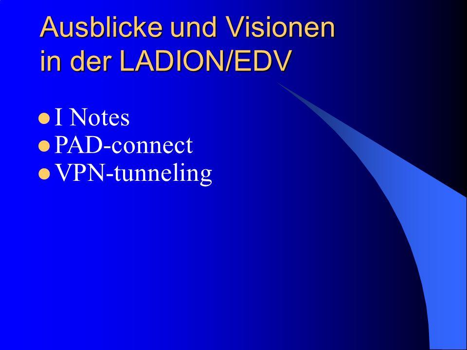 Ausblicke und Visionen in der LADION/EDV I Notes PAD-connect VPN-tunneling