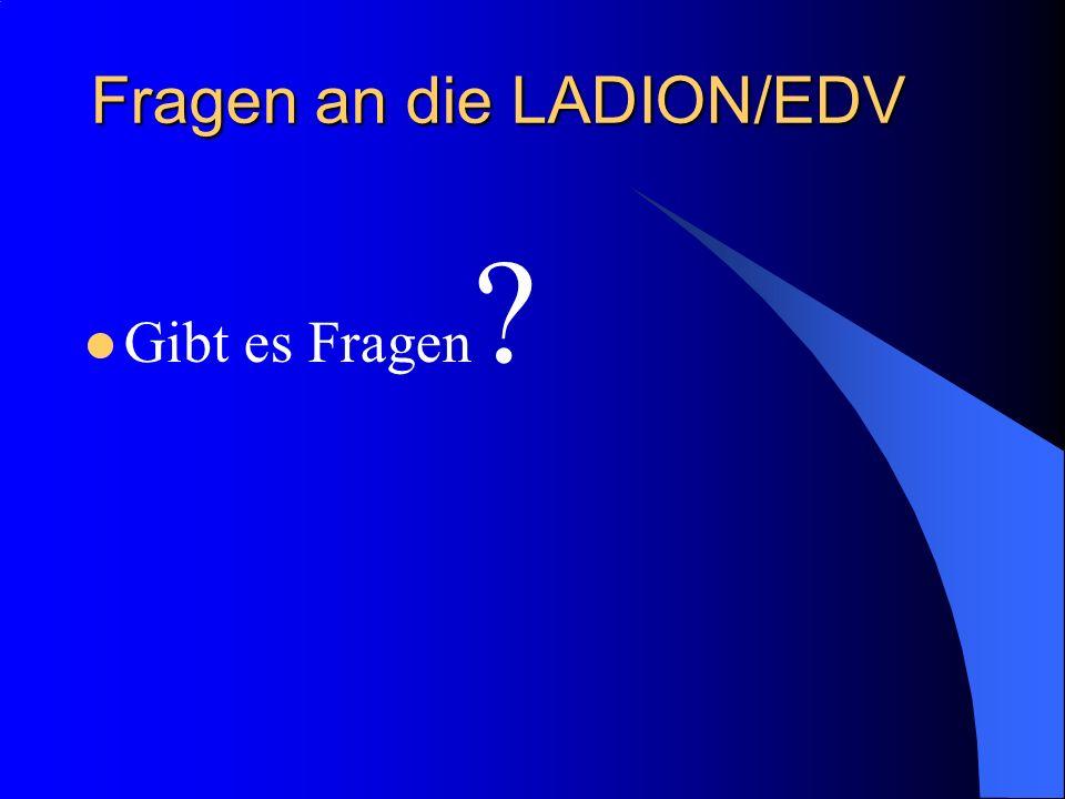 Fragen an die LADION/EDV Gibt es Fragen ?