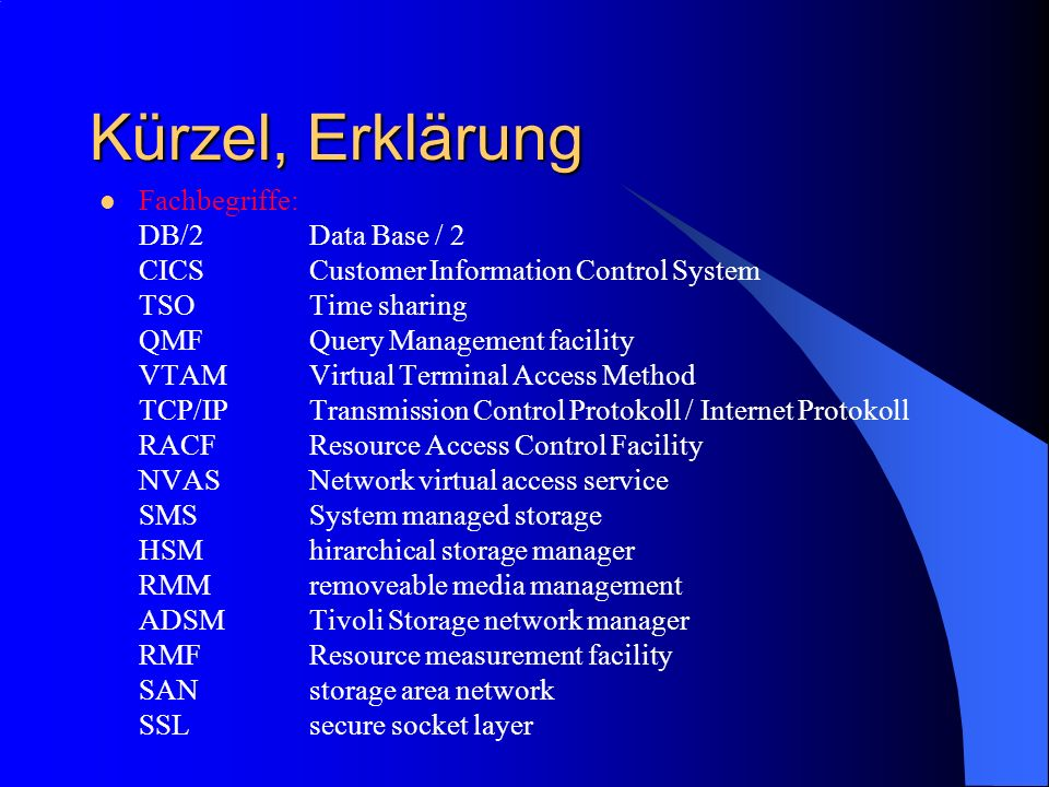 Kürzel, Erklärung Fachbegriffe: DB/2Data Base / 2 CICSCustomer Information Control System TSOTime sharing QMFQuery Management facility VTAMVirtual Ter