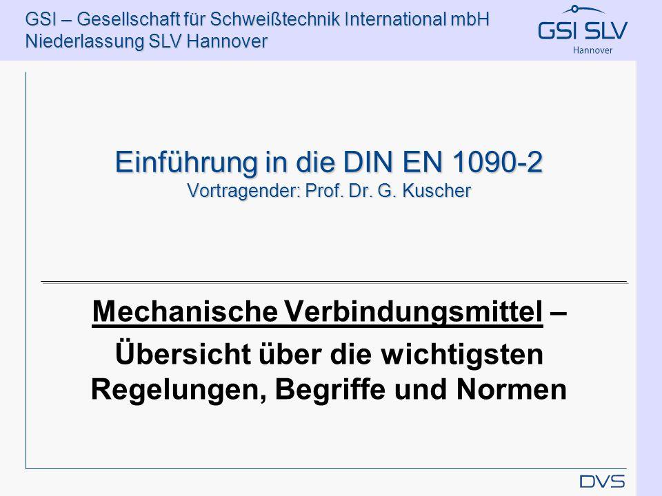 GSI – Gesellschaft für Schweißtechnik International mbH Niederlassung SLV Hannover Einführung in die DIN EN 1090-2 Vortragender: Prof. Dr. G. Kuscher