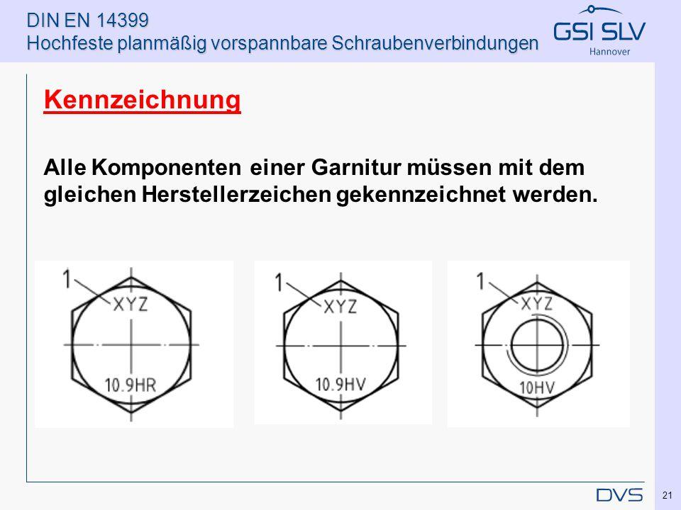DIN EN 14399 Hochfeste planmäßig vorspannbare Schraubenverbindungen Kennzeichnung Alle Komponenten einer Garnitur müssen mit dem gleichen Herstellerze