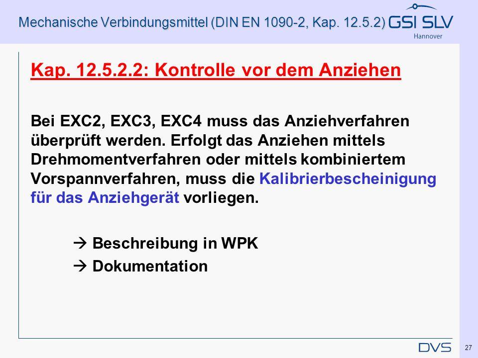 Mechanische Verbindungsmittel (DIN EN 1090-2, Kap. 12.5.2) Kap. 12.5.2.2: Kontrolle vor dem Anziehen Bei EXC2, EXC3, EXC4 muss das Anziehverfahren übe