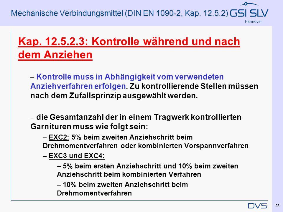 Mechanische Verbindungsmittel (DIN EN 1090-2, Kap. 12.5.2) Kap. 12.5.2.3: Kontrolle während und nach dem Anziehen – Kontrolle muss in Abhängigkeit vom